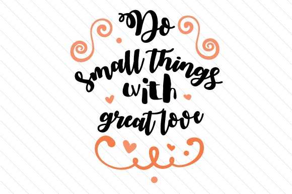Download Do small things with great love SVG Cut file by Creative ...