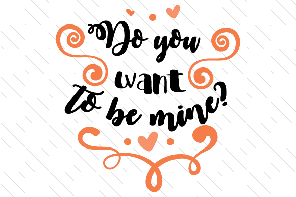 Do You Want to Be Mine? Love Craft Cut File By Creative Fabrica Crafts
