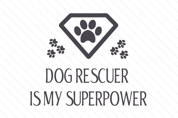 Dog Rescuer is My Superpower Craft Design By Creative Fabrica Crafts