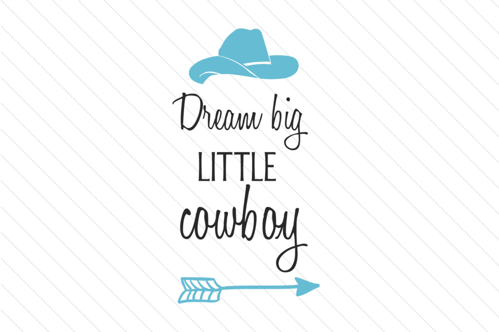 Download Free Dream Big Little Cowboy Svg Cut File By Creative Fabrica Crafts for Cricut Explore, Silhouette and other cutting machines.
