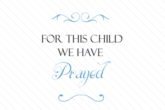 For This Child We Have Prayed Kids Craft Cut File By Creative Fabrica Crafts