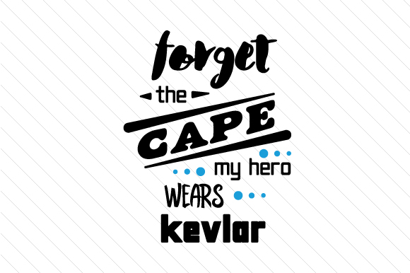 Download Free Forget The Cape My Hero Wears Kevlar Svg Cut File By Creative for Cricut Explore, Silhouette and other cutting machines.