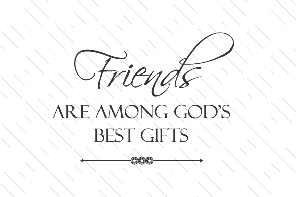 Friends Are Among God's Best Gifts Friendship Craft Cut File By Cut Cut Palooza