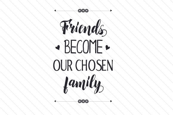 Friends Become Our Chosen Family Craft Design By Creative Fabrica Crafts