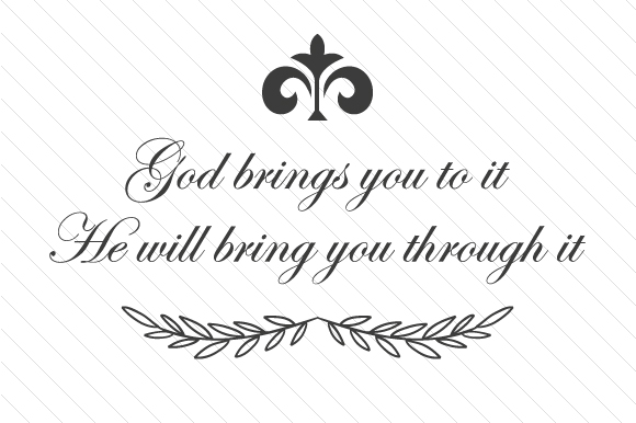 God Brings You to It. He Will Bring You Through It Religioso Archivo de Corte Craft Por Cut Cut Palooza