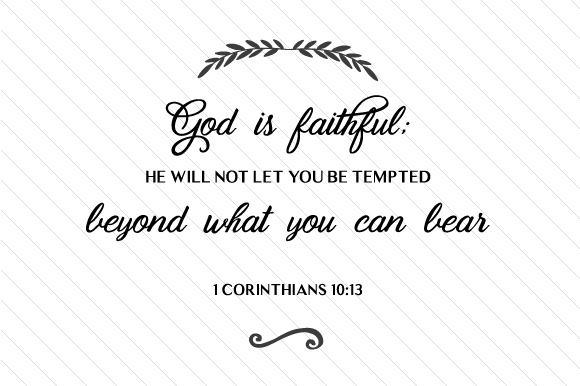 Download Free God Is Faithful He Will Not Let You Be Tempted Beyond What You for Cricut Explore, Silhouette and other cutting machines.