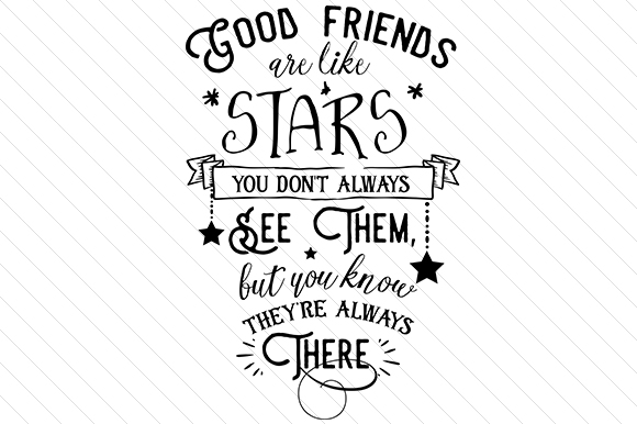 Download Free Good Friends Are Like Stars You Don T Always See Them But You for Cricut Explore, Silhouette and other cutting machines.