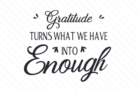Gratitude Turns What We Have into Enough Quotes Craft Cut File By Cut Cut Palooza