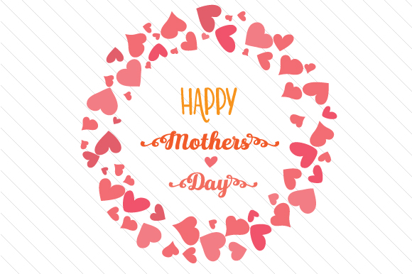 Happy Mothers Day Mother's Day Craft Cut File By Creative Fabrica Crafts