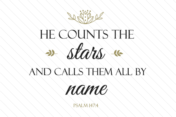 He Counts the Stars and Call Them All by Name - Psalm 1474 Religious Craft Cut File By Creative Fabrica Crafts - Image 1