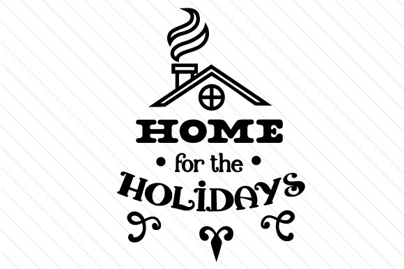 Home For The Holidays Svg Cut File By Creative Fabrica Crafts