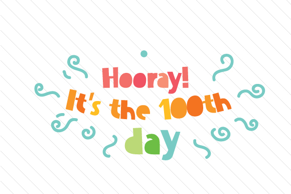 Hooray! It's the 100th Day School & Teachers Craft Cut File By Creative Fabrica Crafts