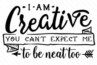 i-am-creative-you-cant-expect-me-to-be-neat-too