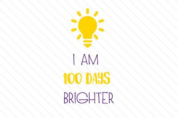 Download Free I Am A 100 Days Brighter Svg Cut File By Creative Fabrica Crafts for Cricut Explore, Silhouette and other cutting machines.