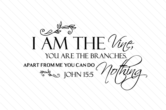 Download Free I Am The Vine You Are The Branches Apart From Me You Can Do for Cricut Explore, Silhouette and other cutting machines.