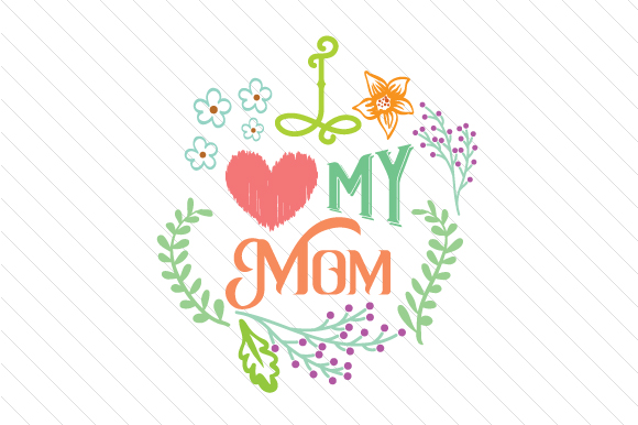 Download Free I Heart My Mom Archivos De Corte Svg Por Creative Fabrica Crafts for Cricut Explore, Silhouette and other cutting machines.