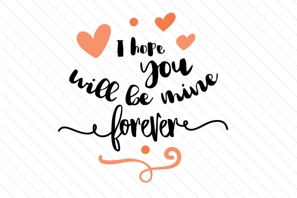Download Free I Hope You Will Be Mine Forever Svg Cut File By Creative Fabrica for Cricut Explore, Silhouette and other cutting machines.