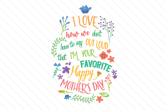 I Love How We Don't Have to Say out Loud Mother's Day Craft Cut File By Creative Fabrica Crafts