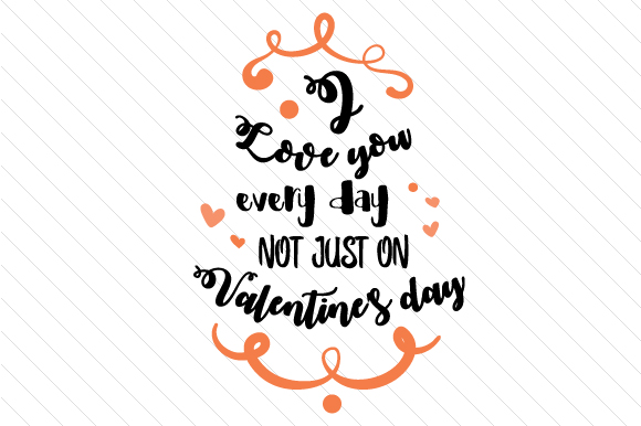 I Love You Every Day Not Just on Valentine's Day Craft Design By Creative Fabrica Crafts Image 1