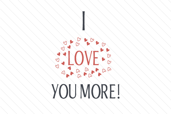 Download Free I Love You More Svg Cut File By Cut Cut Palooza Creative Fabrica for Cricut Explore, Silhouette and other cutting machines.