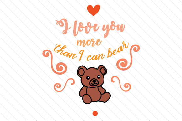 Download Free I Love You More Than I Can Bear Svg Cut File By Creative Fabrica for Cricut Explore, Silhouette and other cutting machines.