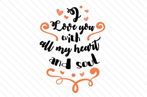 Download Free I Love You With All My Heart And Soul Svg Cut File By Creative for Cricut Explore, Silhouette and other cutting machines.