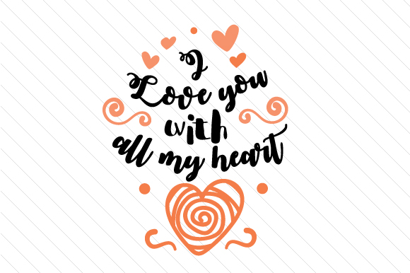 I Love You with All My Heart Liebe Plotterdatei von Creative Fabrica Crafts