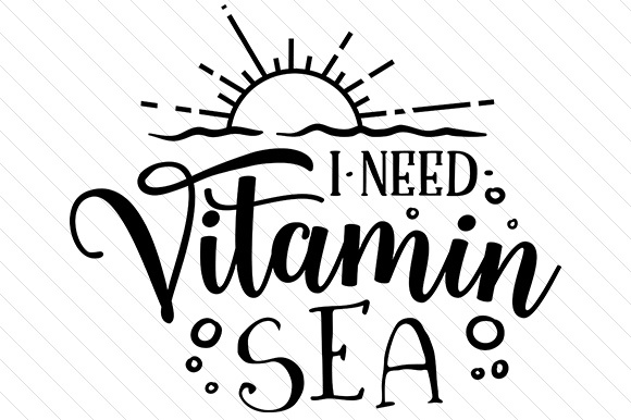 I Need Vitamin Sea Svg Cut File By Creative Fabrica Crafts Creative Fabrica