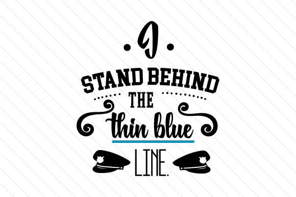 I Stand Behind the Thin Blue Line Fire & Police Craft Cut File By Creative Fabrica Crafts