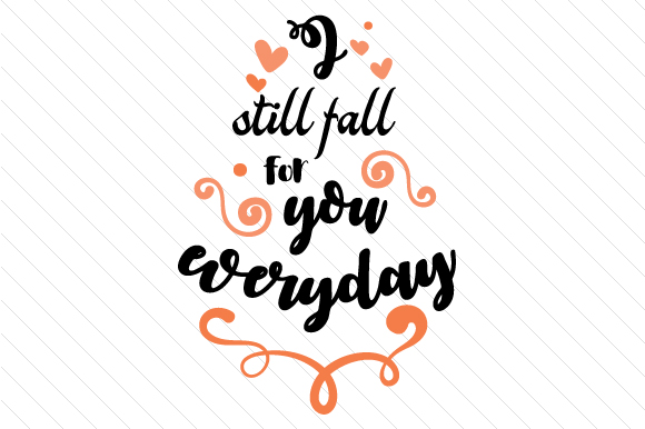 I Still Fall for You Everyday Love Craft Cut File By Creative Fabrica Crafts - Image 1