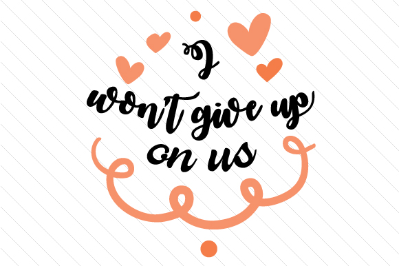 Download Free I Won T Give Up On Us Svg Cut File By Creative Fabrica Crafts for Cricut Explore, Silhouette and other cutting machines.