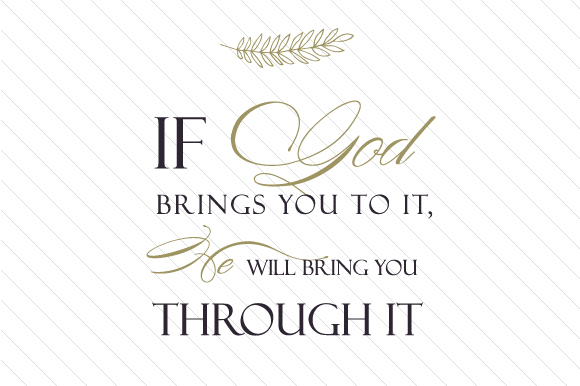 If God Brings You to It, He Will Bring You Through It Craft Design By Creative Fabrica Freebies