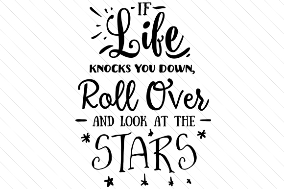 If Life Knocks You Down, Roll over and Look at the Stars Motivational Craft Cut File By Creative Fabrica Crafts