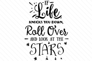 if-life-knocks-you-down-roll-over-and-look-at-the-stars