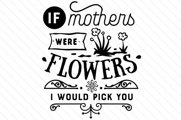 Download Free If Mothers Were Flowers I Would Pick You Svg Cut File By SVG Cut Files