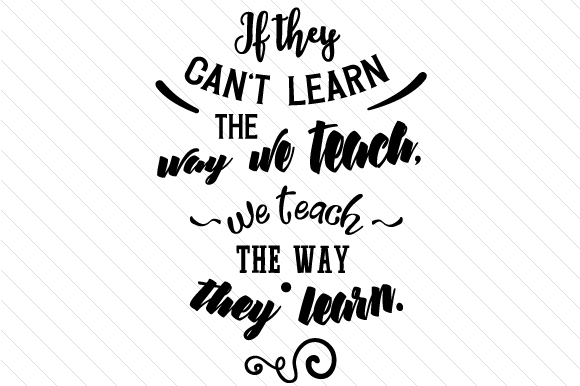 Download Free If They Can T Learn The Way We Teach We Teach The Way They Learn for Cricut Explore, Silhouette and other cutting machines.