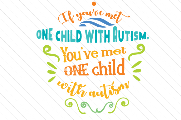 If You've Met ONE Child with Autism You've Met ONE Child with Autism Craft Design By Creative Fabrica Crafts Image 1