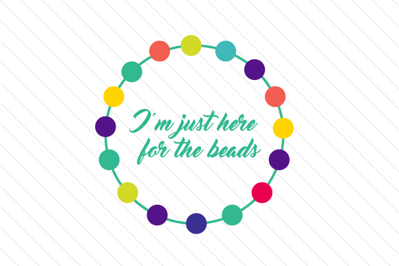 I'm Just Here for the Beads Mardi Gras Craft Cut File By Creative Fabrica Crafts