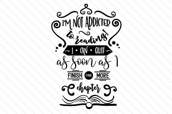 Download Free Im Not Addicted To Reading Svg Cut File By Creative Fabrica for Cricut Explore, Silhouette and other cutting machines.