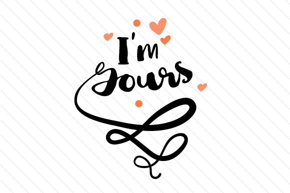 I'm Yours Love Craft Cut File By Creative Fabrica Crafts - Image 1