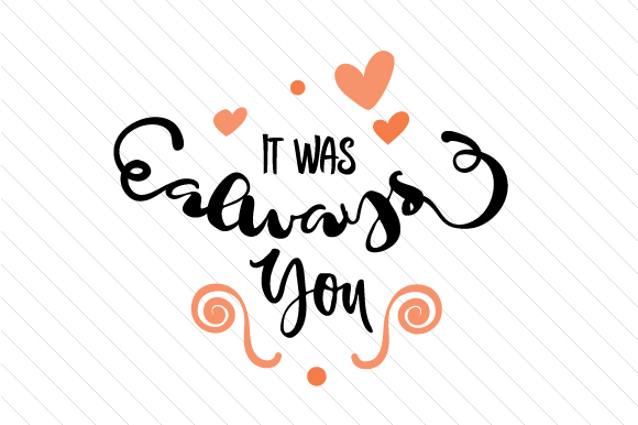 It Was Always You Love Craft Cut File By Creative Fabrica Crafts