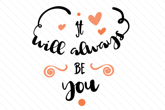 It Will Always Be You Love Craft Cut File By Creative Fabrica Crafts - Image 1