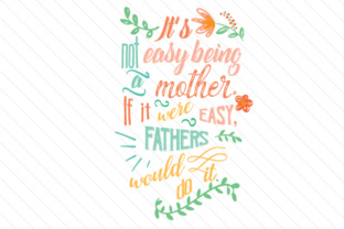 its-not-easy-being-a-mother-if-it-were-easy-fathers-would-do-it
