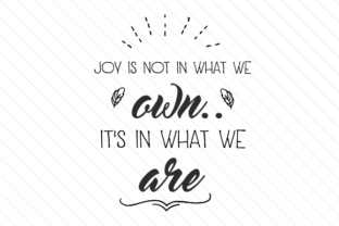 joy-is-not-in-what-we-own-its-in-what-we-are