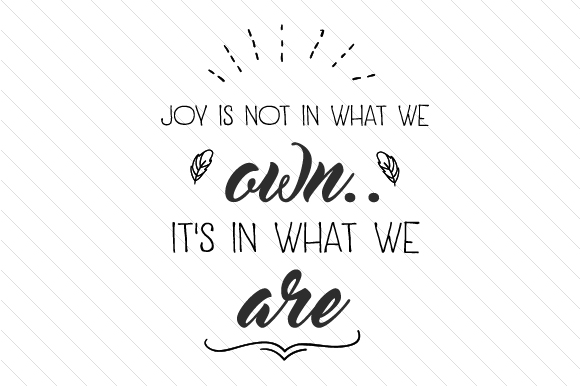 Joy is Not in What We Own. It's in What We Are Quotes Craft Cut File By Cut Cut Palooza