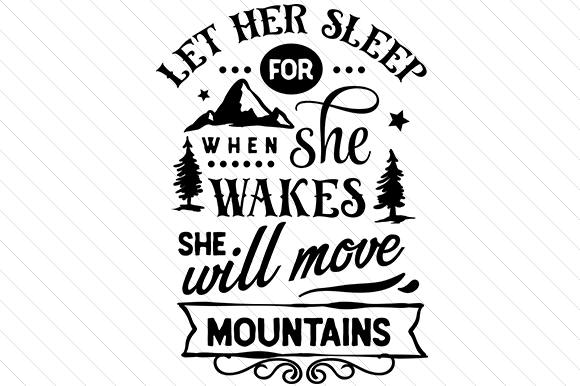 Let Her Sleep for when She Wakes She Will Move Mountains Bedroom Craft Cut File By Creative Fabrica Crafts