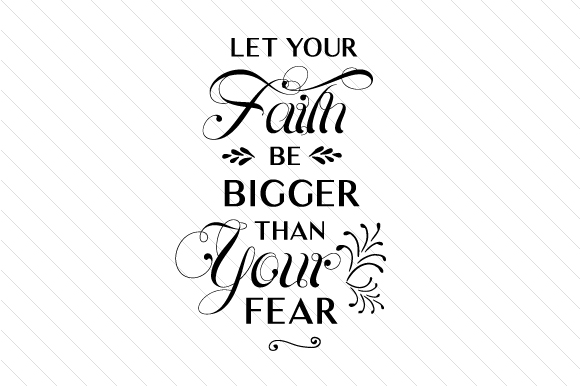 Download Free Let Your Faith Be Bigger Than Your Fear Svg Plotterdatei Von for Cricut Explore, Silhouette and other cutting machines.