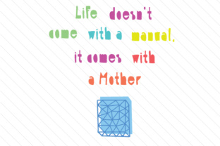 life-doesn-t-come-with-a-manual-it-comes-with-a-mother