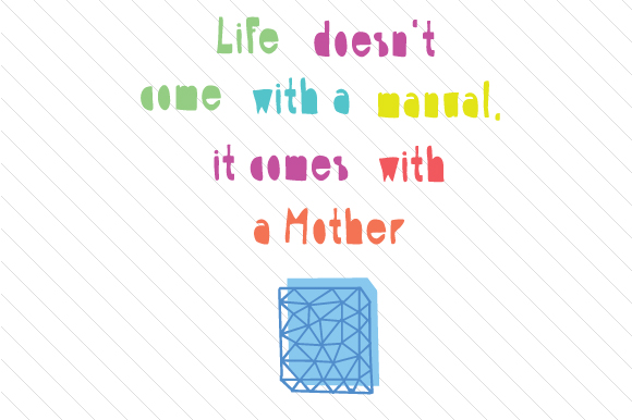 Life Doesn T Come with a Manual It Comes with a Mother Mother's Day Craft Cut File By Creative Fabrica Crafts