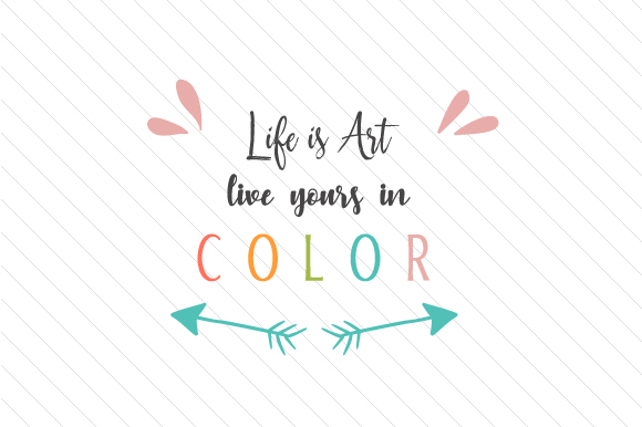 Life Is Art Live Yours In Color Svg Cut File By Creative